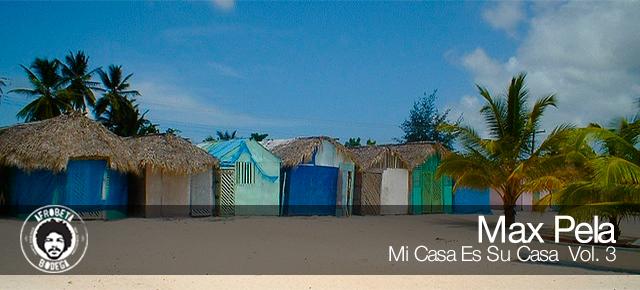Max Pela – Mi Casa Es Su Casa Vol.3