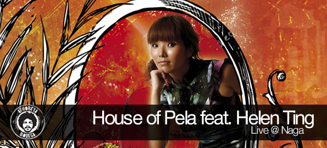 House of Pela feat. Helen Ting - Live @ Naga