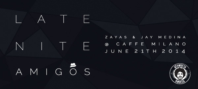 Zayas & Jay Medina - Late Night Amigos @ Cafe Milano