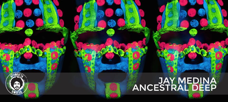 Jay Medina – Ancestral Deep